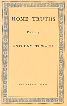 THWAITE, Anthony (Anthony Simon), 1930- : HOME TRUTHS.
