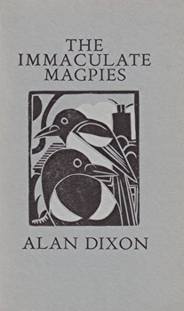DIXON, Alan (Alan Michael), 1936- : THE IMMACULATE MAGPIES.