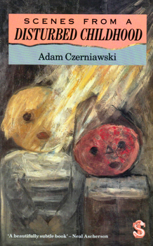 CZERNIAWSKI, Adam, 1934- : SCENES FROM A DISTURBED CHILDHOOD.