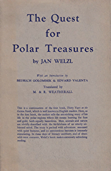 WELZL, Jan, 1868-1948 : THE QUEST FOR POLAR TREASURES.