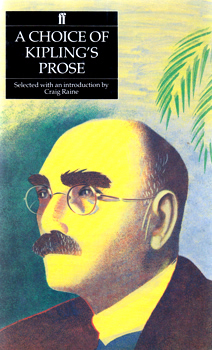 KIPLING, Rudyard (Joseph Rudyard), 1865-1936 : A CHOICE OF KIPLING'S PROSE : SELECTED WITH AN INTRODUCTION BY CRAIG RAINE.