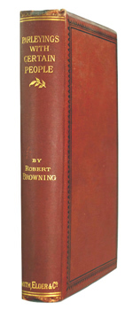 BROWNING, Robert, 1812-1889 : PARLEYINGS WITH CERTAIN PEOPLE OF IMPORTANCE IN THEIR DAY : TO WIT : BERNARD DE MANDEVILLE ...