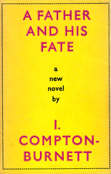 COMPTON-BURNETT, Ivy (Dame Ivy), 1884-1969 : A FATHER AND HIS FATE.