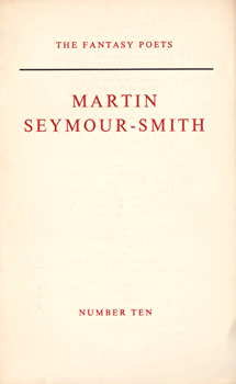 SEYMOUR-SMITH, Martin, 1928-1998 : [COVER TITLE] MARTIN SEYMOUR-SMITH : THE FANTASY POETS : NUMBER TEN.
