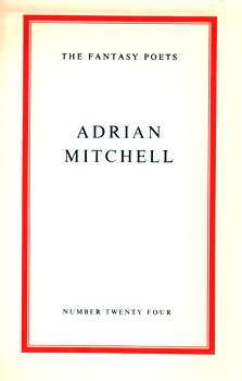 MITCHELL, Adrian, 1932-2008 : [COVER TITLE] ADRIAN MITCHELL : THE FANTASY POETS : NUMBER TWENTY FOUR.