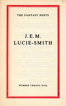 LUCIE-SMITH, Edward (John Edward McKenzie), 1933- : [COVER TITLE] J. E. M. LUCIE-SMITH : THE FANTASY POETS : NUMBER TWENTY FIVE.