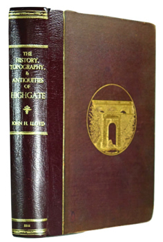 LLOYD, John H. (John Henry), 1830-1910 : THE HISTORY, TOPOGRAPHY, AND ANTIQUITIES OF HIGHGATE, IN THE COUNTY OF MIDDLESEX; WITH NOTES ON THE SURROUNDING NEIGHBOURHOOD OF HORNSEY, CROUCH END, MUSWELL HILL, ETC.