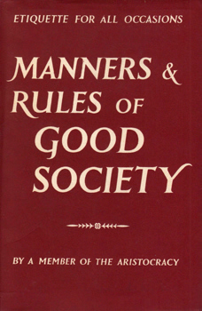"""A MEMBER OF THE ARISTOCRACY"" : MANNERS AND RULES OF GOOD SOCIETY."