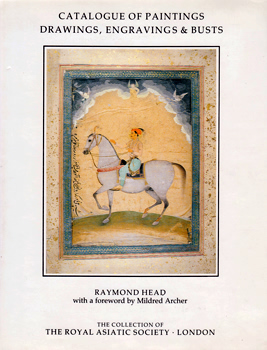 HEAD, Raymond, 1948- : CATALOGUE OF PAINTINGS, DRAWINGS, ENGRAVINGS AND BUSTS IN THE COLLECTION OF THE ROYAL ASIATIC SOCIETY.