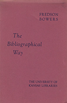 BOWERS, Fredson (Fredson Thayer), 1905-1991 : THE BIBLIOGRAPHICAL WAY.