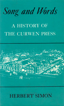 SIMON, Herbert, 1898-1974 : SONG AND WORDS : A HISTORY OF THE CURWEN PRESS.