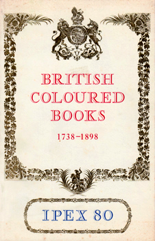 McLEAN, Ruari, 1917-2006 – contributor : CATALOGUE OF EXHIBITIONS OF BRITISH COLOURED BOOKS 1738-1898 : INCLUDING A SELECTION FROM THE ROYAL LIBRARY AT WINDSOR GRACIOUSLY LOANED BY HER MAJESTY THE QUEEN.