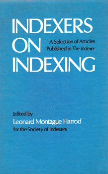 HARROD, Leonard Montague, 1905-1984 – editor : INDEXERS ON INDEXING : A SELECTION OF ARTICLES PUBLISHED IN THE INDEXER.