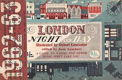LAMBERT, Sam – editor : LONDON NIGHT AND DAY : A GUIDE TO WHERE THE OTHER BOOKS DON'T TAKE YOU.