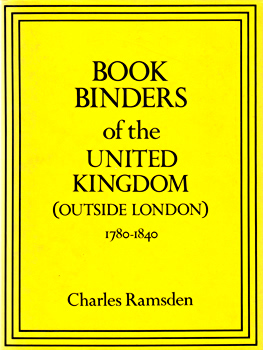 RAMSDEN, Charles (Charles Frederick Ingram), 1888-1958 :  BOOKBINDERS OF THE UNITED KINGDOM (OUTSIDE LONDON) : 1780-1840.