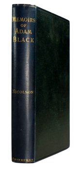 NICOLSON, Alexander, 1827-1893 – editor : MEMOIRS OF ADAM BLACK.
