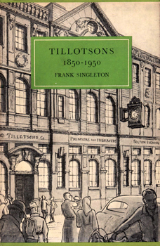 SINGLETON, Frank :  TILLOTSONS 1850-1950 : CENTENARY OF A FAMILY BUSINESS.