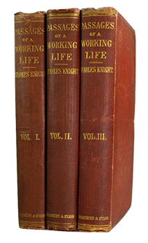 KNIGHT, Charles, 1791-1873 : PASSAGES OF A WORKING LIFE DURING HALF A CENTURY : WITH A PRELUDE OF EARLY REMINISCENCES.