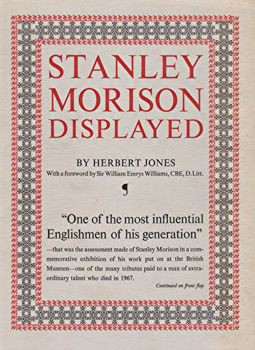 JONES, Herbert, 1905- : STANLEY MORISON DISPLAYED : AN EXAMINATION OF HIS EARLY TYPOGRAPHIC WORK.