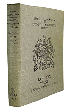 ROYAL COMMISSION ON HISTORICAL MONUMENTS (ENGLAND) : AN INVENTORY OF THE HISTORICAL MONUMENTS IN LONDON. VOLUME II. WEST LONDON. EXCLUDING WESTMINSTER ABBEY.