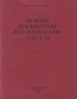 PEARSON, David, 1955- : DURHAM BOOKBINDERS AND BOOKSELLERS 1660-1760.
