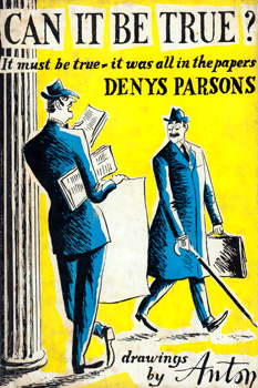 PARSONS, Denys (Denys Alexander), 1914-1995 : CAN IT BE TRUE? IT MUST BE TRUE – IT WAS ALL IN THE PAPERS.