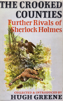 GREENE, Hugh (Sir Hugh Carleton), 1910-1987 – editor : THE CROOKED COUNTIES : FURTHER RIVALS OF SHERLOCK HOLMES.