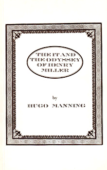 MANNING, Hugo, 1913-1977 : THE IT AND THE ODYSSEY OF HENRY MILLER.