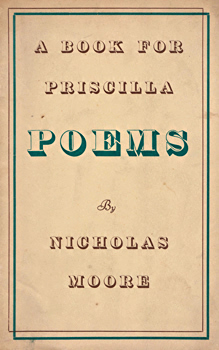 MOORE, Nicholas, 1918-1996 : A BOOK FOR PRISCILLA : POEMS.
