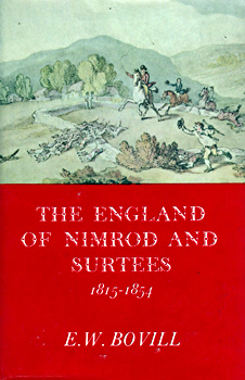 BOVILL, E.W. (Edward William), 1892-1966 : THE ENGLAND OF NIMROD AND SURTEES : 1815-1854.