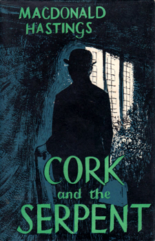 HASTINGS, Macdonald (Douglas Edward Macdonald), 1909-1982 : CORK AND THE SERPENT.