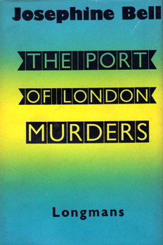 """BELL, Josephine"" – [BALL, Doris Bell Collier, 1897-1987] : THE PORT OF LONDON MURDERS."