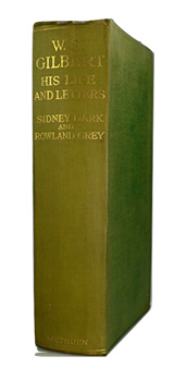 DARK, Sidney, 1874-1947 & GREY, Rowland : W. S. GILBERT : HIS LIFE AND LETTERS.