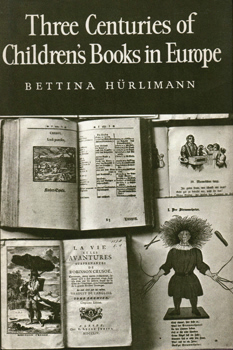 HÜRLIMANN, Bettina, 1909-1983 : THREE CENTURIES OF CHILDREN'S BOOKS IN EUROPE.