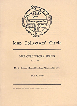 TOOLEY, R.V. (Ronald Vere), 1898-1986 : PRINTED MAPS OF SOUTHERN AFRICA AND ITS PARTS: CATALOGUE OF A COLLECTION.