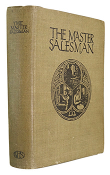 BAYLISS, F.C. (Francis Charles), 1876-1938 : THE MASTER SALESMAN : BEING A HANDBOOK OF TECHNICAL INFORMATION AND INSTRUCTION FOR THE USE AND TRAINING OF SALESMEN.