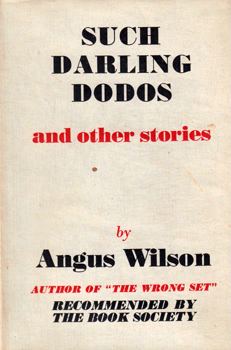 WILSON, Angus (Sir Angus Frank Johnstone), 1913-1991 : SUCH DARLING DODOS AND OTHER STORIES.
