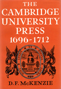 McKENZIE, D.F. (Donald Francis), 1931-1999 : THE CAMBRIDGE UNIVERSITY PRESS 1696-1712 : A BIBLIOGRAPHICAL STUDY.