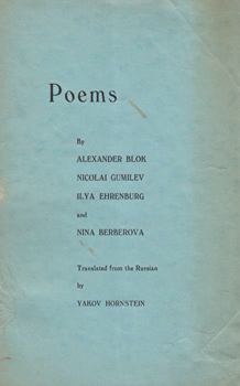 BLOK, Alexander (Alexandr Alexandrovich), 1880-1922 & OTHERS : POEMS BY ALEXANDER BLOK, NICOLAI GUMILEV, ILYA EHRENBURG & NINA BERBEROVA. TRANSLATED FROM THE RUSSIAN BY YAKOV HORNSTEIN.