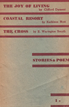 DYMENT, Clifford (Clifford Henry), 1914-1971; NOTT, Kathleen & SMYTH, E. Warington :  THE JOY OF LIVING : A SHORT STORY BY CLIFFORD DYMENT / UNCLASSIFIED COASTAL RESORT : A POEM BY KATHLEEN NOTT / THE CROSS : A SHORT STORY BY E. WARINGTON SMYTH.