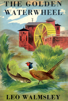 THE GOLDEN WATERWHEEL : AN AUTOBIOGRAPHICAL NOVEL BY LEO WALMSLEY.