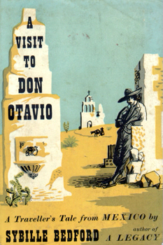 [THE SUDDEN VIEW] A VISIT TO DON OTAVIO : A TRAVELLER'S TALE FROM MEXICO BY SYBILLE BEDFORD.