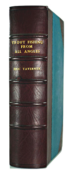 TAVERNER, Eric (Eric Sherwood), 1892-1958 : TROUT FISHING FROM ALL ANGLES : A COMPLETE GUIDE TO MODERN METHODS.