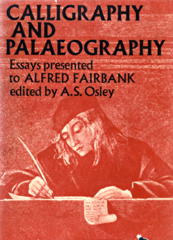 OSLEY, A.S. (Arthur Sidney), 1917-1987 - editor : CALLIGRAPHY AND PALAEOGRAPHY : ESSAYS PRESENTED TO ALFRED FAIRBANK ON HIS 70TH BIRTHDAY.