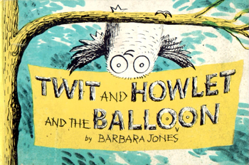 TWIT & HOWLET & THE BALLOON.