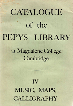 STEVENS, John; TYACKE, Sarah, & OTHERS : CATALOGUE OF THE PEPYS LIBRARY AT MAGDALENE COLLEGE CAMBRIDGE : VOLUME IV. MUSIC, MAPS AND CALLIGRAPHY.