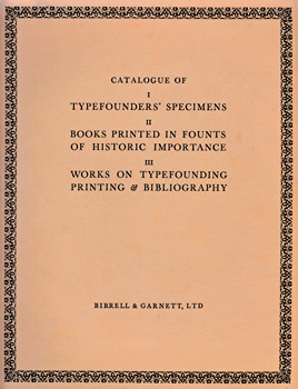 BIRRELL & GARNETT – [POLLARD, Graham (Henry Graham), 1903-1976] : CATALOGUE OF : I. TYPEFOUNDERS' SPECIMENS ; II. BOOKS PRINTED IN FOUNTS OF HISTORIC IMPORTANCE : III. WORKS ON TYPEFOUNDING, PRINTING & BIBLIOGRAPHY OFFERED FOR SALE.