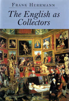 HERRMANN, Frank, 1927-2017 : THE ENGLISH AS COLLECTORS : A DOCUMENTARY SOURCEBOOK SELECTED, INTRODUCED AND ANNOTATED BY FRANK HERRMANN.