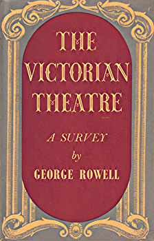 ROWELL, George (George Rignall), 1923-2001 : THE VICTORIAN THEATRE : A SURVEY.