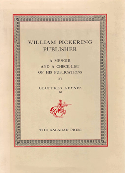 KEYNES, Geoffrey (Sir Geoffrey Langdon), 1887-1982 : WILLIAM PICKERING, PUBLISHER : A MEMOIR AND A CHECK-LIST OF HIS PUBLICATIONS ...